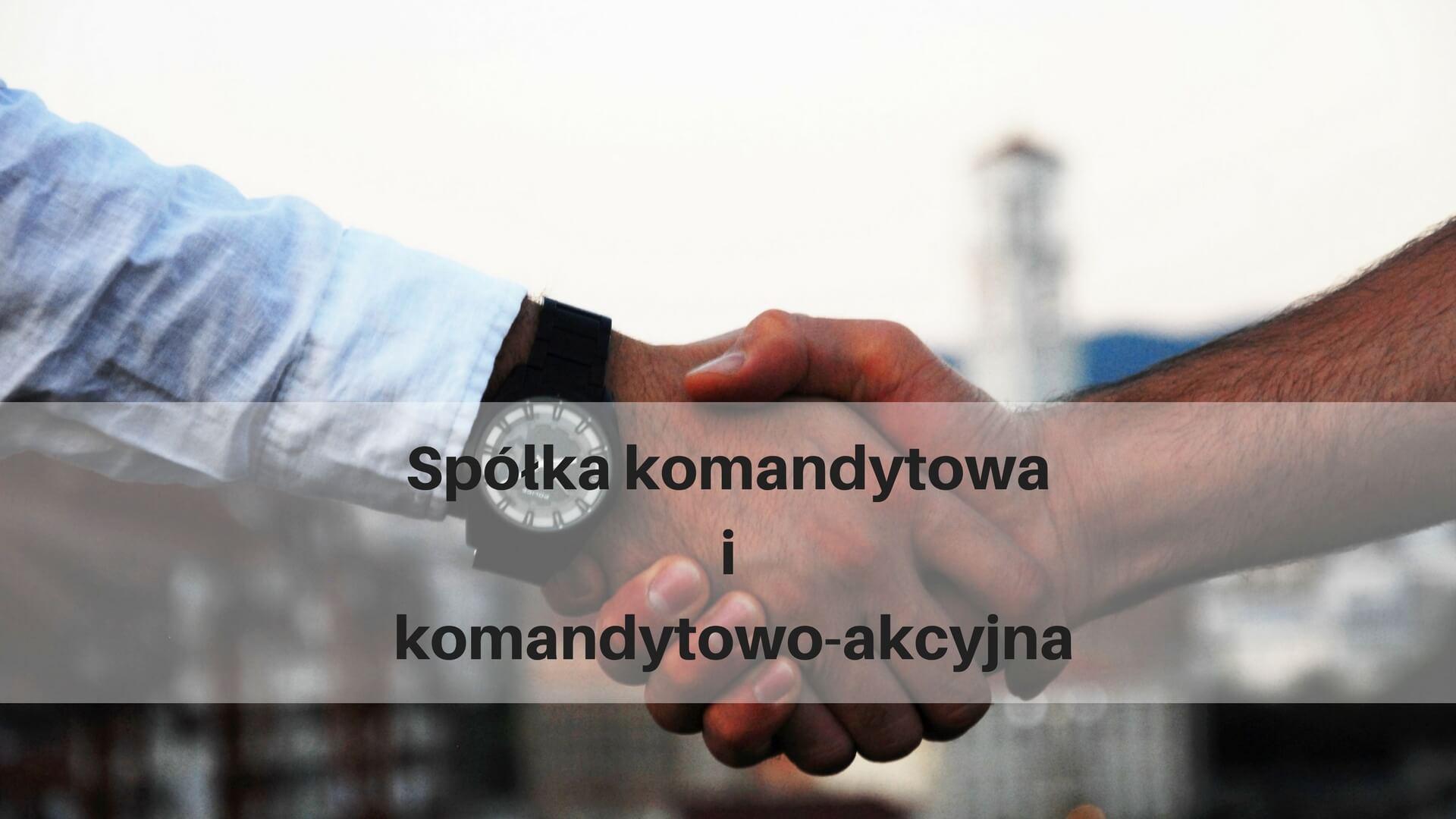 Spółka komandytowa i komandytowo-akcyjna